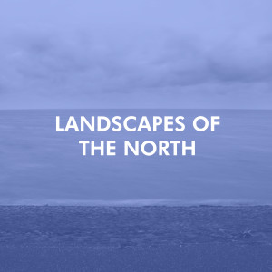 LANDSCAPES OF THE NORTH